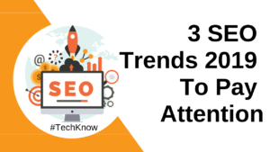 SEO Trends That Will Matter Most in 2019- Challenges And Opportunities