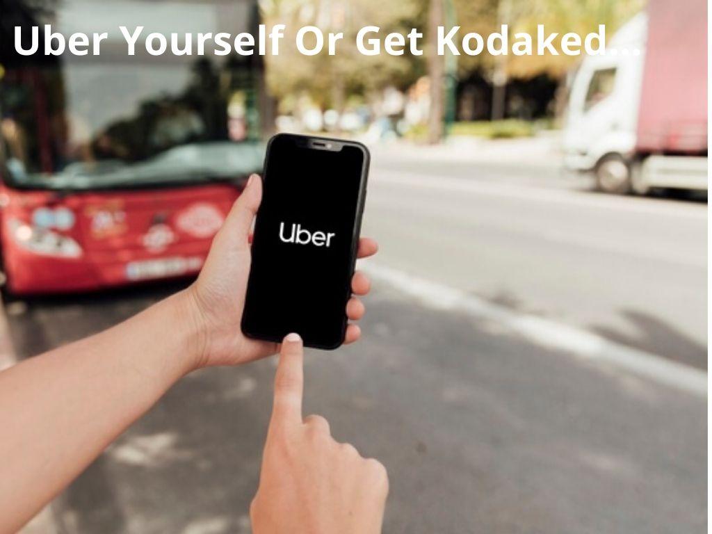 Uber Yourself Or Get Kodaked.